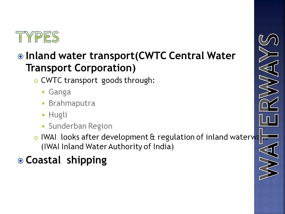TYPES Inland water transport(CWTC Central Water Transport Corporation) CWTC transport goods through: