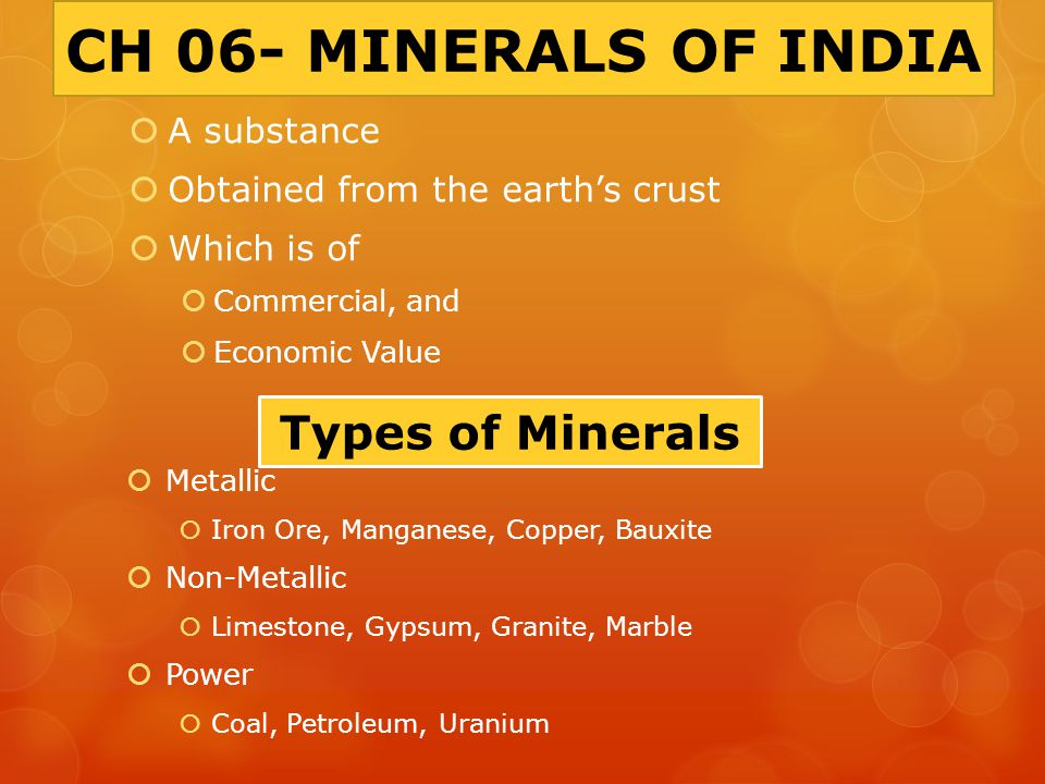 CH 06- MINERALS OF INDIA Types of Minerals A substance