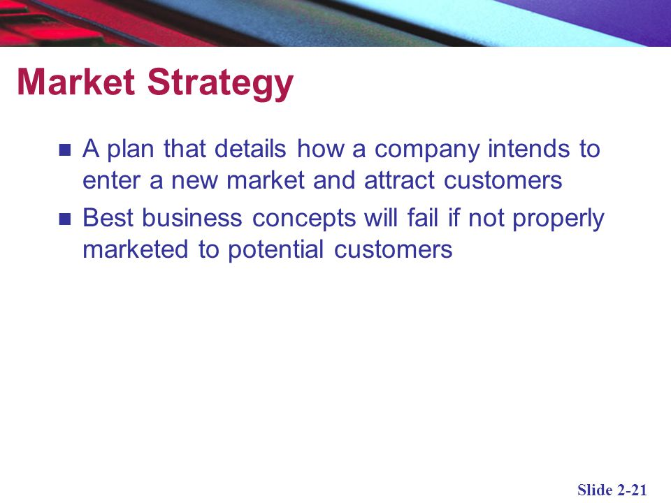 Market Strategy A plan that details how a company intends to enter a new market and attract customers.