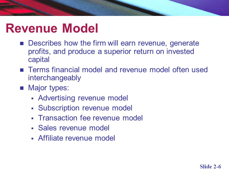 Revenue Model Describes how the firm will earn revenue, generate profits, and produce a superior return on invested capital.