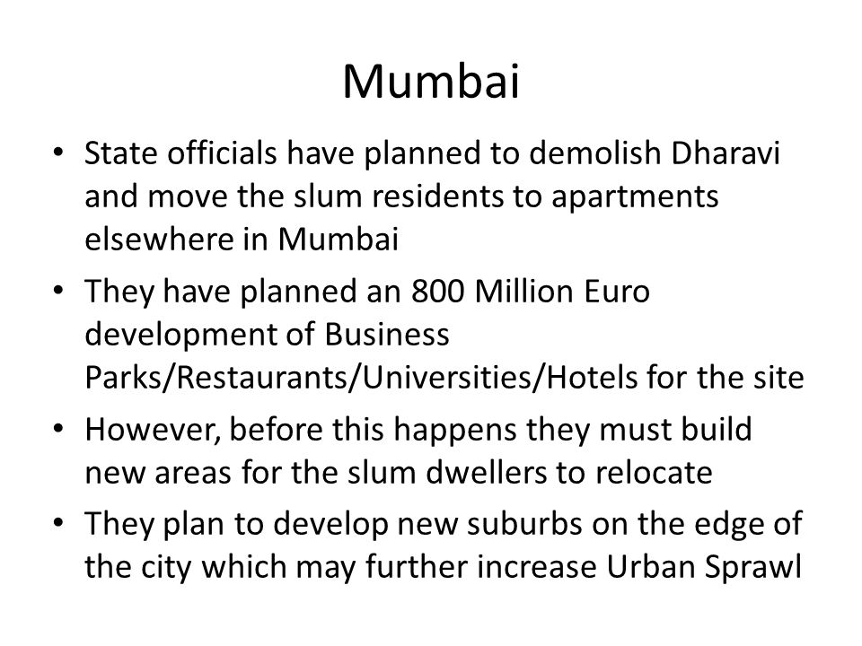 Mumbai State officials have planned to demolish Dharavi and move the slum residents to apartments elsewhere in Mumbai.