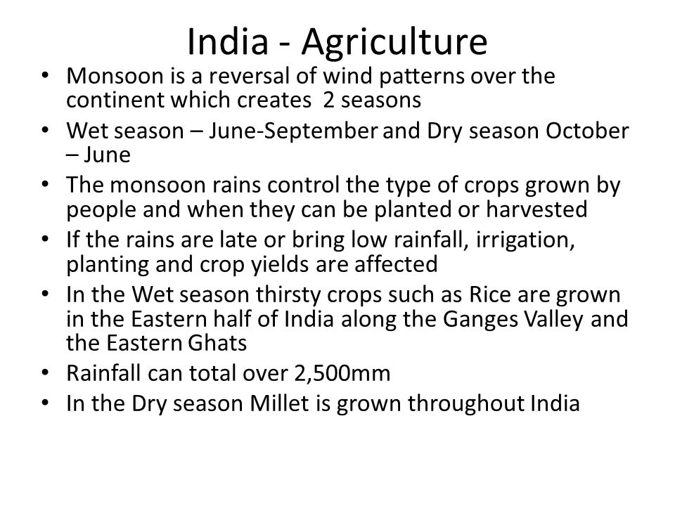 India - Agriculture Monsoon is a reversal of wind patterns over the continent which creates 2 seasons.