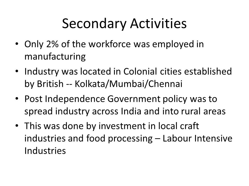 Secondary Activities Only 2% of the workforce was employed in manufacturing.