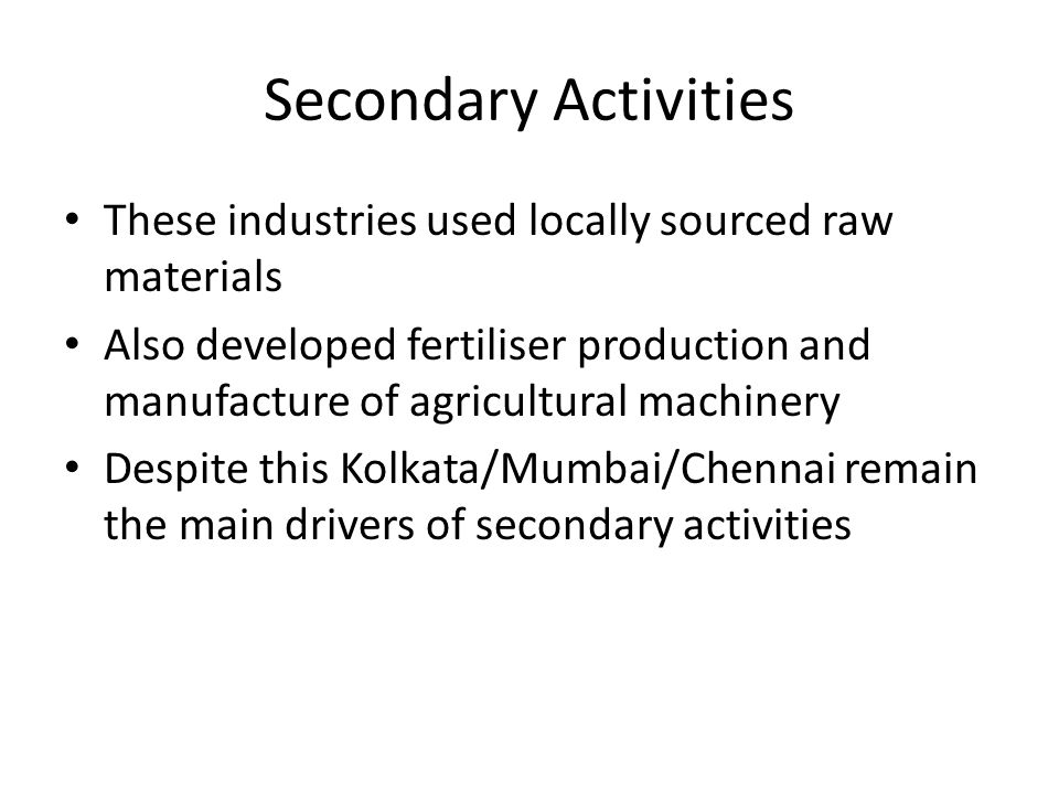 Secondary Activities These industries used locally sourced raw materials.