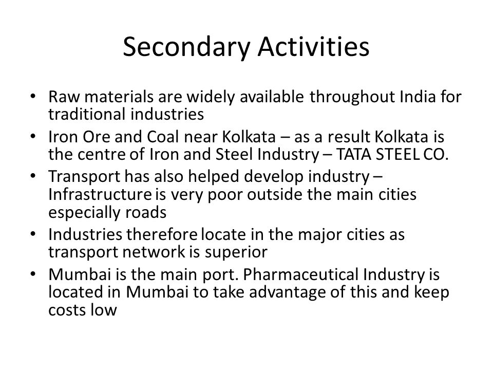 Secondary Activities Raw materials are widely available throughout India for traditional industries.