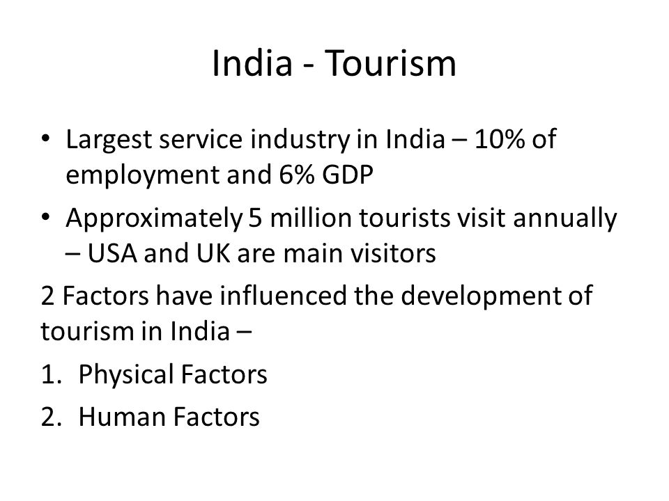 India - Tourism Largest service industry in India – 10% of employment and 6% GDP.