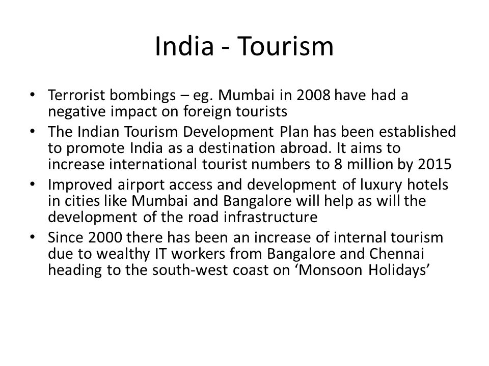 India - Tourism Terrorist bombings – eg. Mumbai in 2008 have had a negative impact on foreign tourists.
