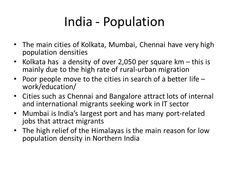 India - Population The main cities of Kolkata, Mumbai, Chennai have very high population densities.