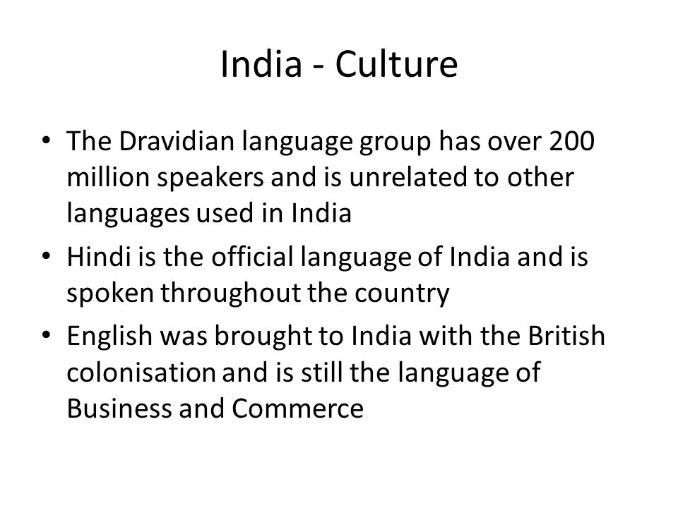 India - Culture The Dravidian language group has over 200 million speakers and is unrelated to other languages used in India.