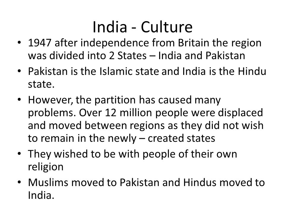 India - Culture 1947 after independence from Britain the region was divided into 2 States – India and Pakistan.