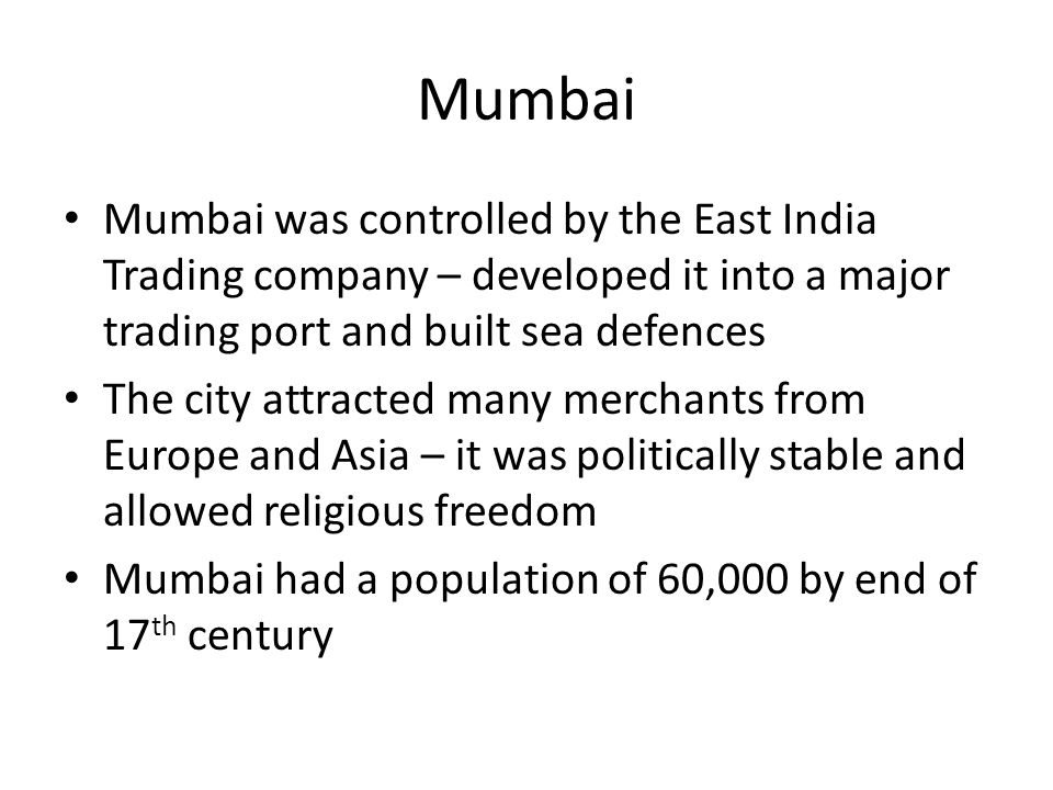 Mumbai Mumbai was controlled by the East India Trading company – developed it into a major trading port and built sea defences.