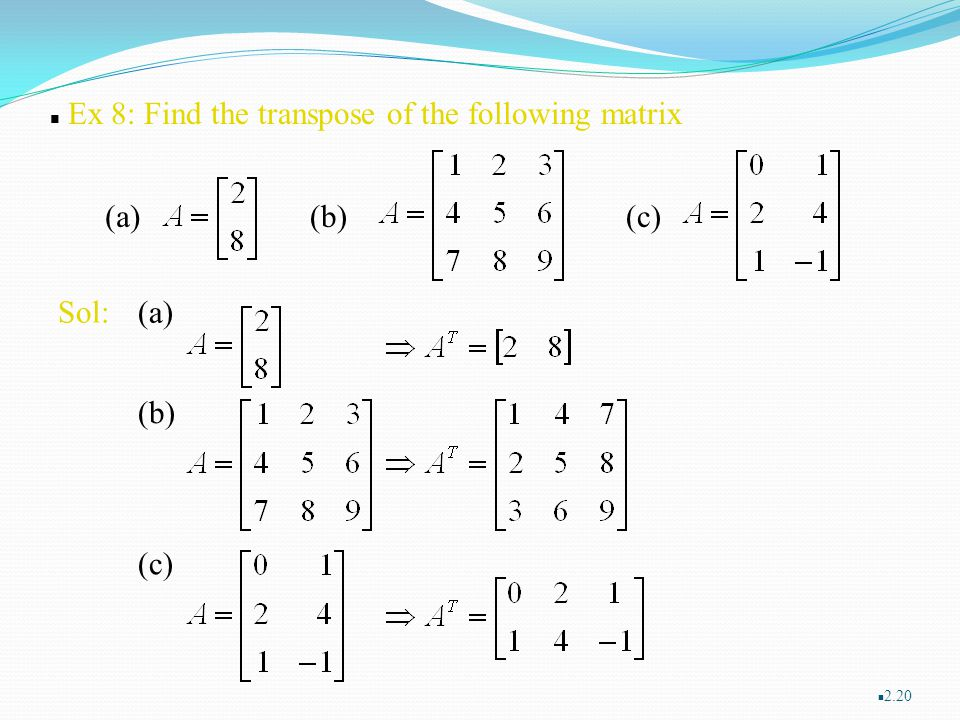 Ex 8: Find the transpose of the following matrix