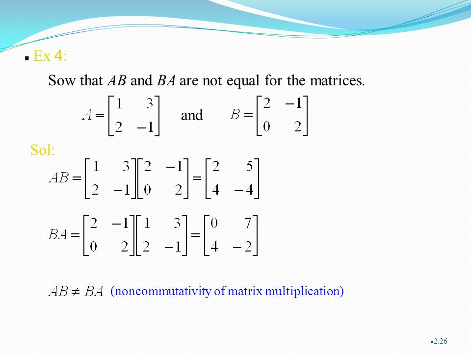 Sow that AB and BA are not equal for the matrices.