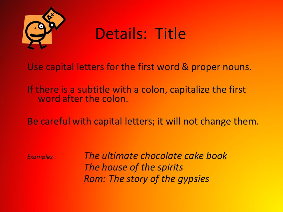 Details: Title Use capital letters for the first word & proper nouns.