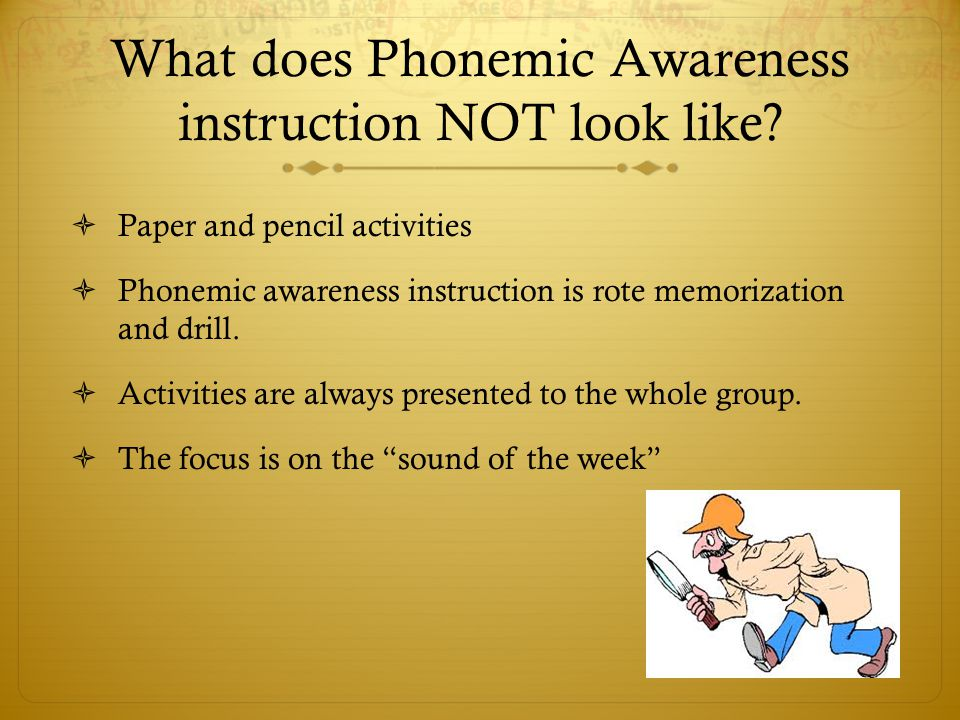 What does Phonemic Awareness instruction NOT look like