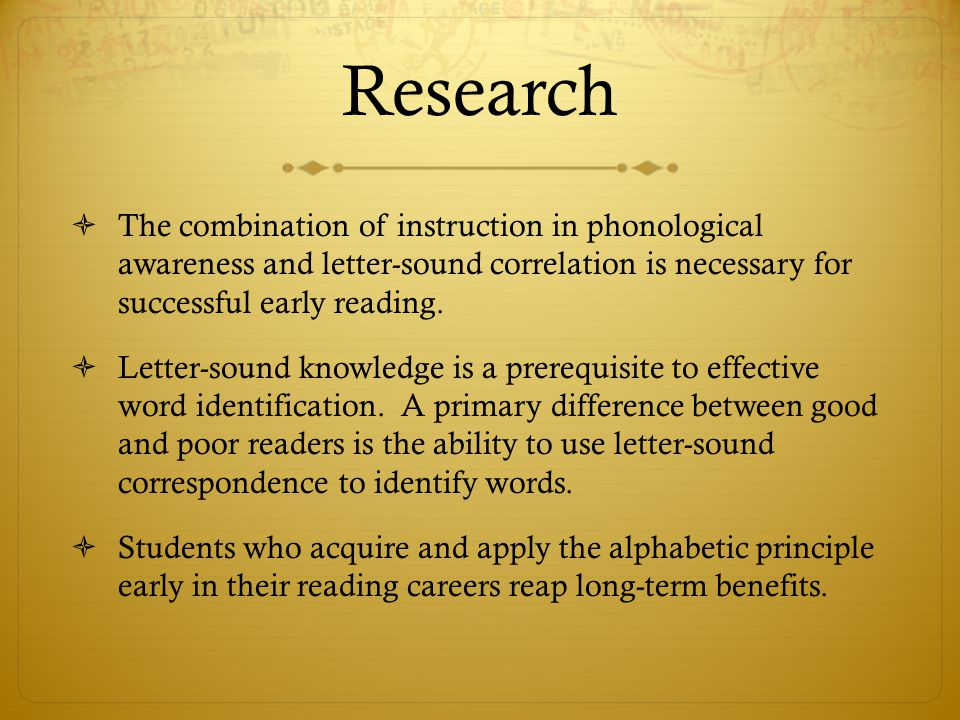Research The combination of instruction in phonological awareness and letter-sound correlation is necessary for successful early reading.