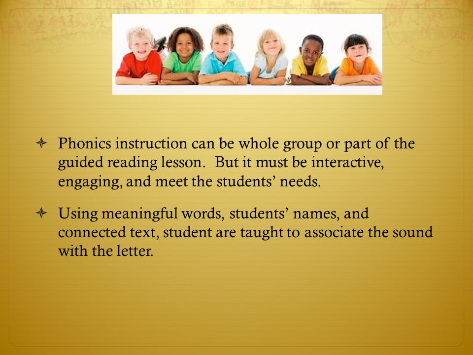 Phonics instruction can be whole group or part of the guided reading lesson. But it must be interactive, engaging, and meet the students' needs.