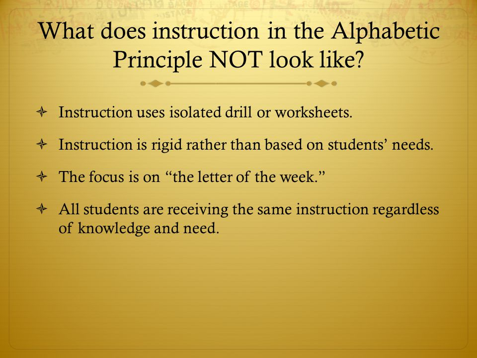What does instruction in the Alphabetic Principle NOT look like