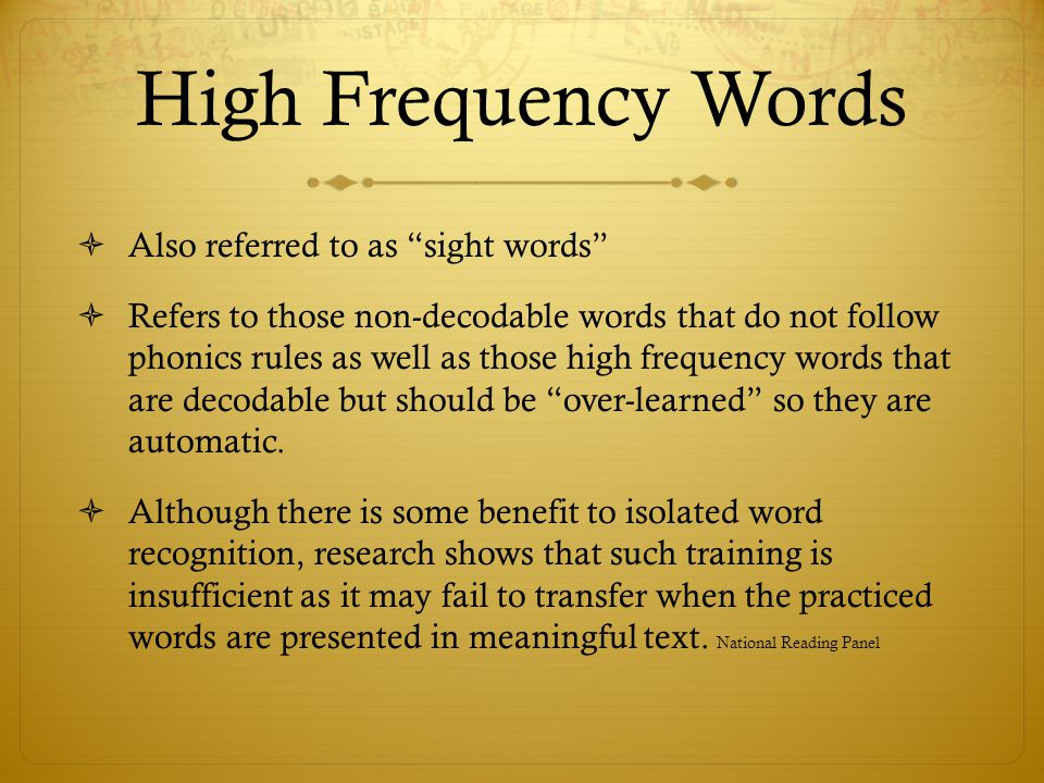 High Frequency Words Also referred to as sight words