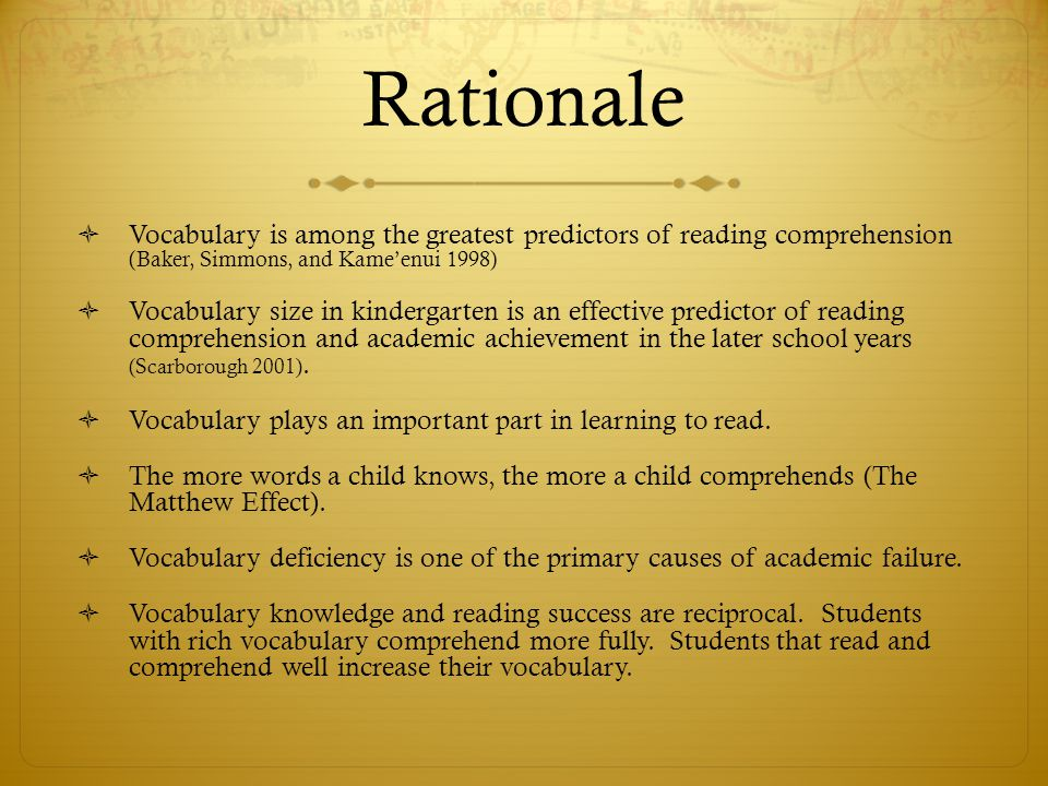 Rationale Vocabulary is among the greatest predictors of reading comprehension (Baker, Simmons, and Kame'enui 1998)