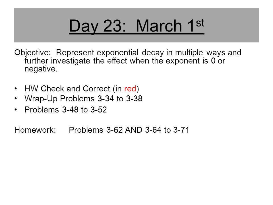 Day 23: March 1st Objective: Represent exponential decay in multiple ways and further investigate the effect when the exponent is 0 or negative.