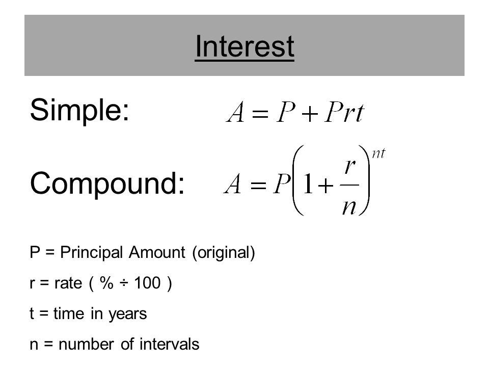 Simple: Compound: Interest P = Principal Amount (original)
