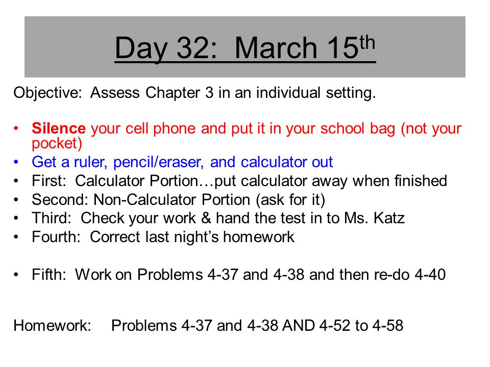 Day 32: March 15th Objective: Assess Chapter 3 in an individual setting. Silence your cell phone and put it in your school bag (not your pocket)