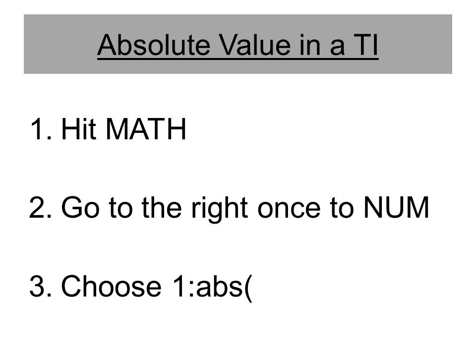 Go to the right once to NUM Choose 1:abs(