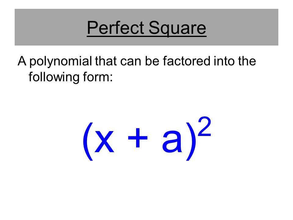 Perfect Square A polynomial that can be factored into the following form: (x + a)2