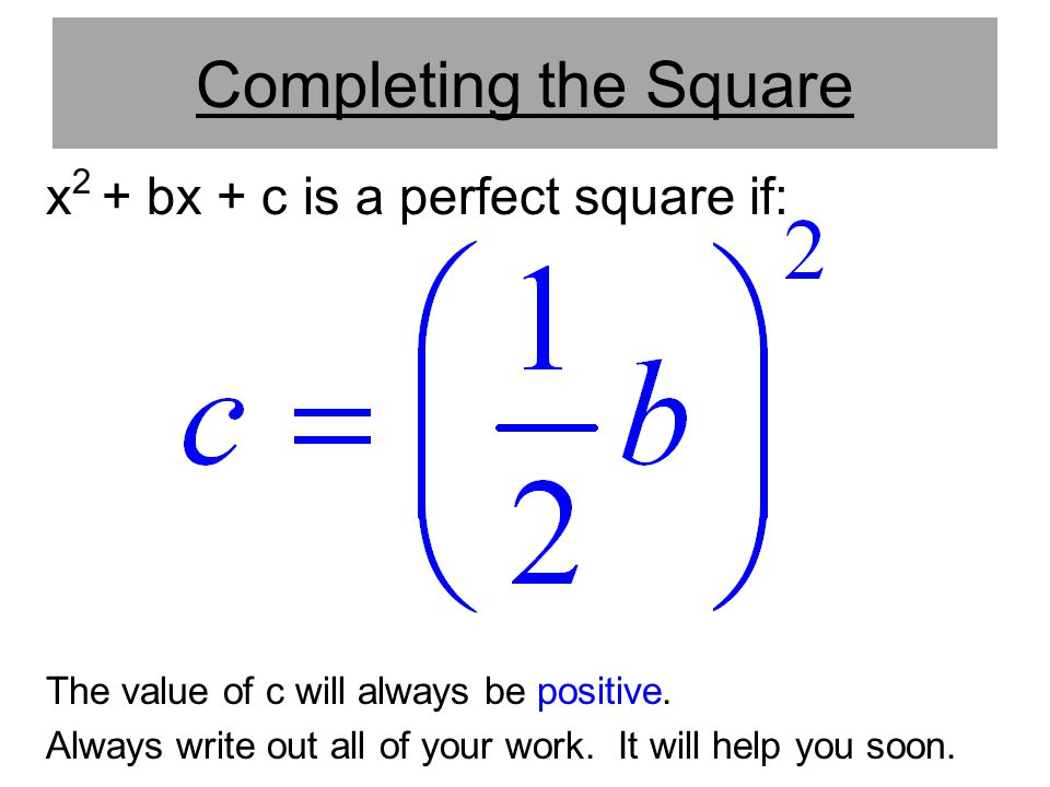 Completing the Square x2 + bx + c is a perfect square if: