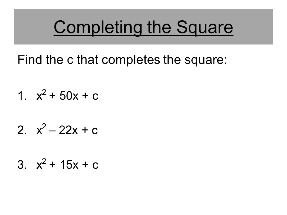 Completing the Square Find the c that completes the square:
