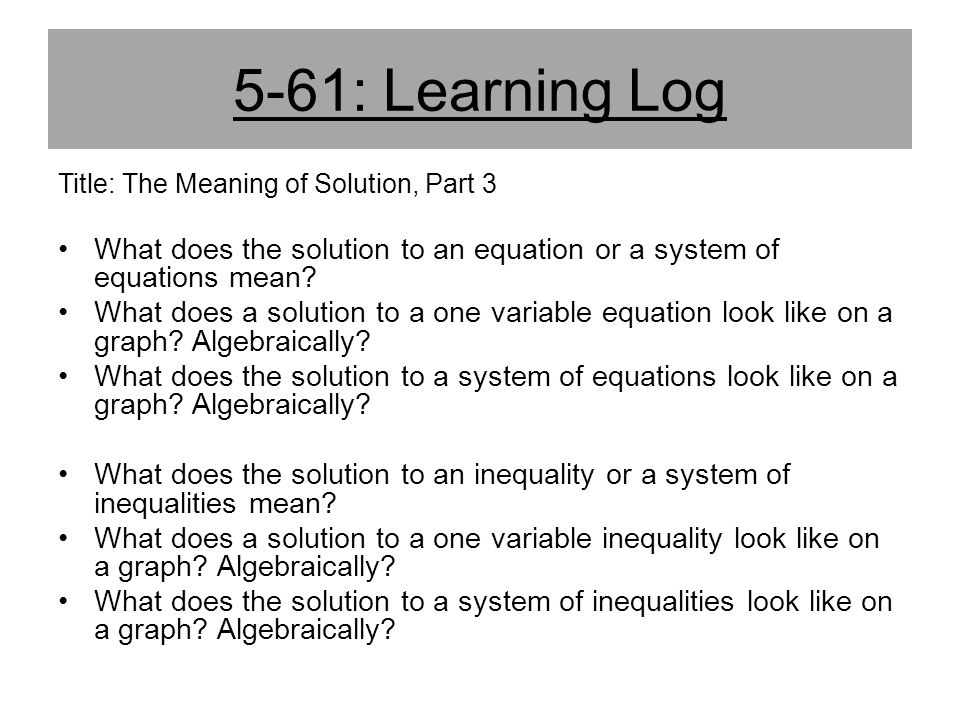 5-61: Learning Log Title: The Meaning of Solution, Part 3. What does the solution to an equation or a system of equations mean