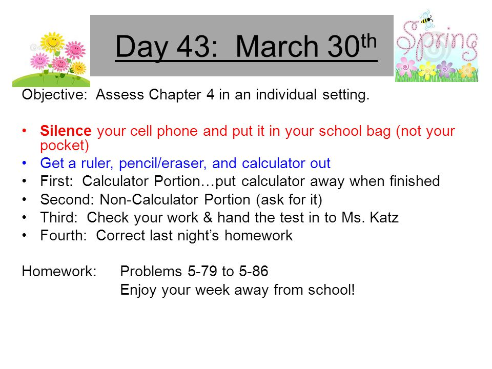 Day 43: March 30th Objective: Assess Chapter 4 in an individual setting. Silence your cell phone and put it in your school bag (not your pocket)