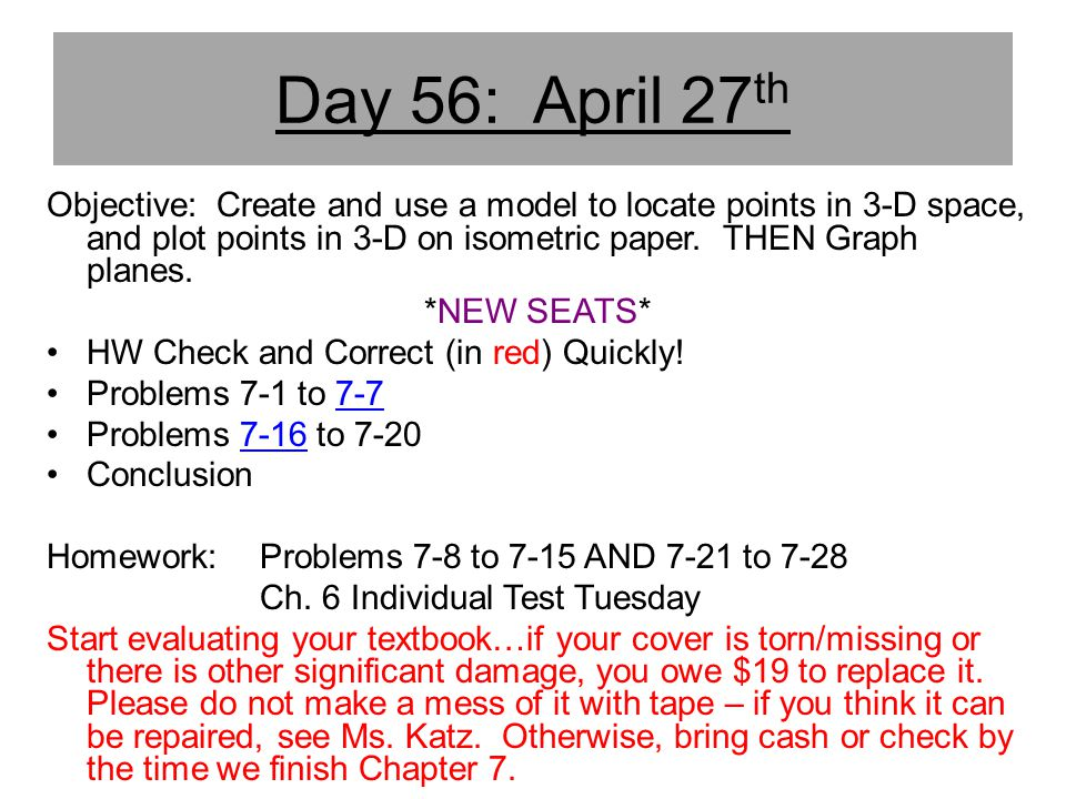 Day 56: April 27th Objective: Create and use a model to locate points in 3-D space, and plot points in 3-D on isometric paper. THEN Graph planes.