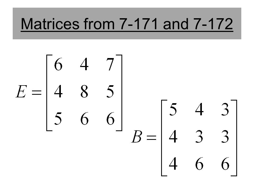 Matrices from 7-171 and 7-172