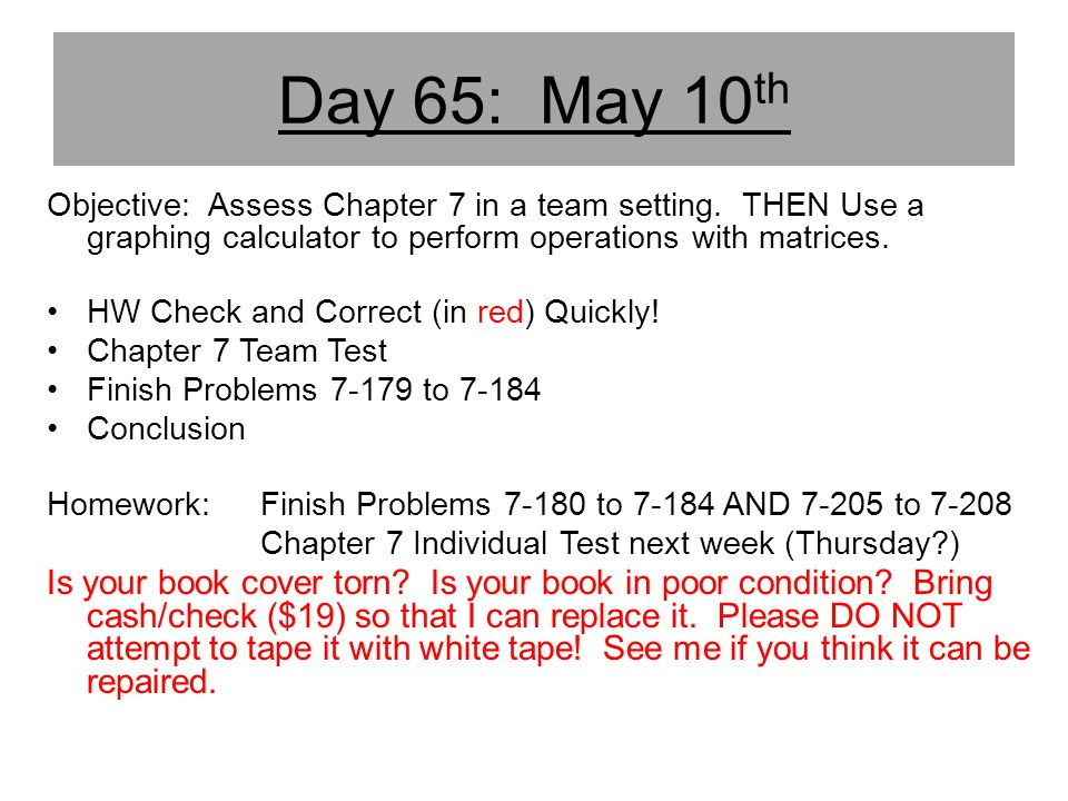 Day 65: May 10th Objective: Assess Chapter 7 in a team setting. THEN Use a graphing calculator to perform operations with matrices.