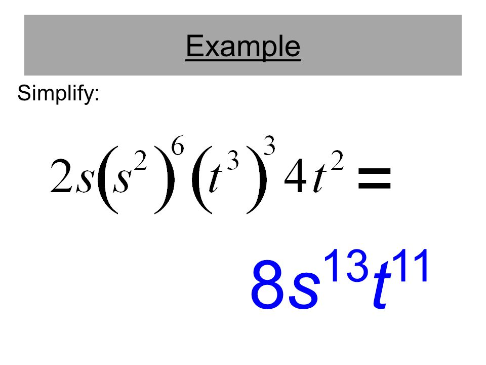 Example Simplify: = 8s13t11