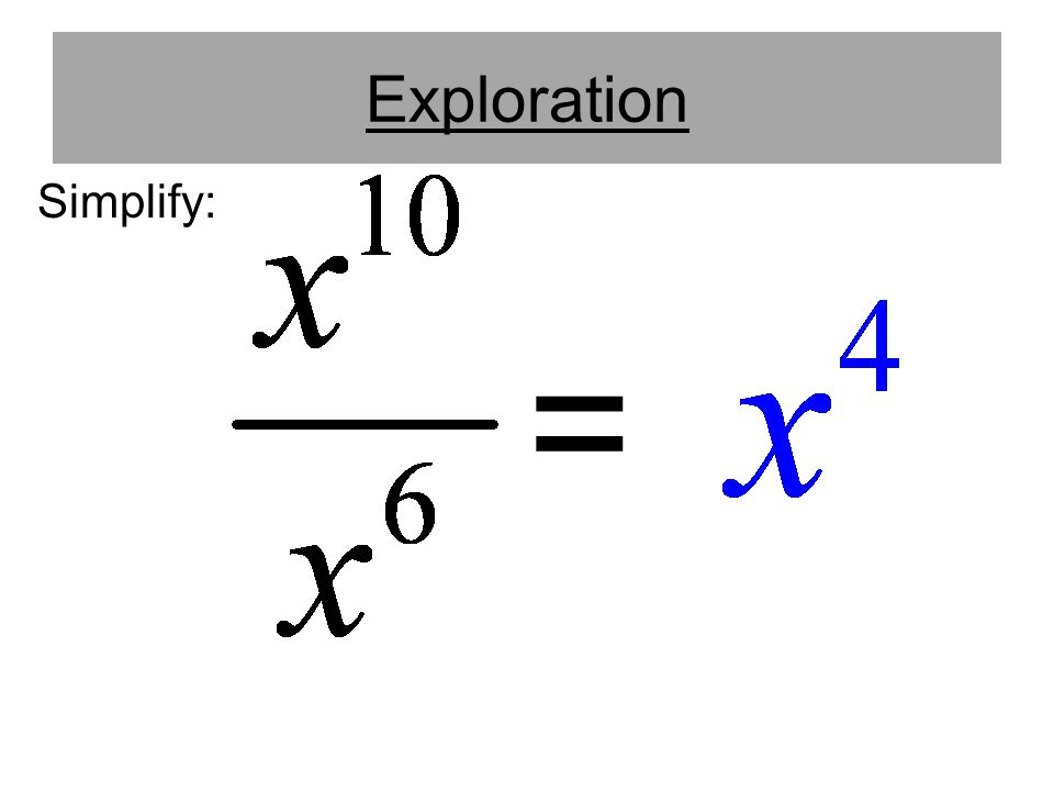 Exploration Simplify: =