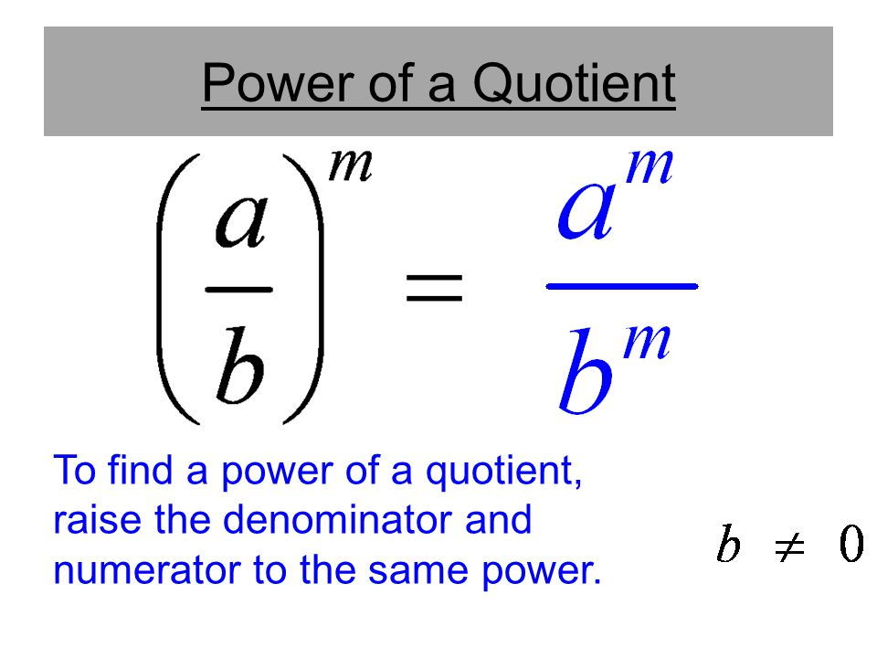 Power of a Quotient Stress same base. To find a power of a quotient, raise the denominator and numerator to the same power.