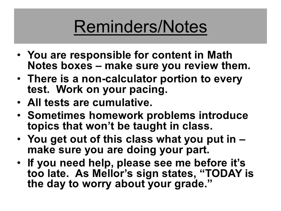 Reminders/Notes You are responsible for content in Math Notes boxes – make sure you review them.