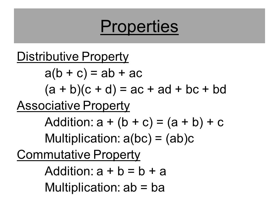 Properties Distributive Property a(b + c) = ab + ac