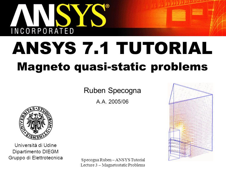 ANSYS 7.1 TUTORIAL Magneto quasi-static problems Ruben Specogna