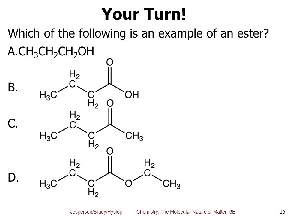 Your Turn! Which of the following is an example of an ester