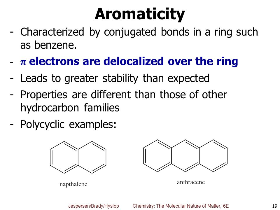 Aromaticity Characterized by conjugated bonds in a ring such as benzene. π electrons are delocalized over the ring.