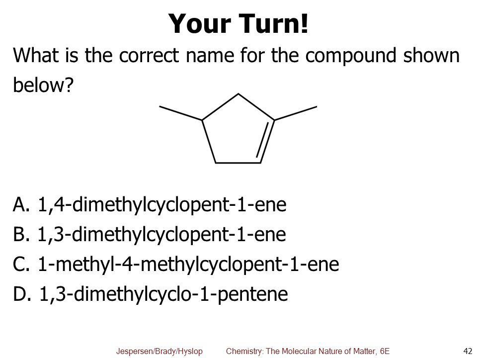 Your Turn! What is the correct name for the compound shown below