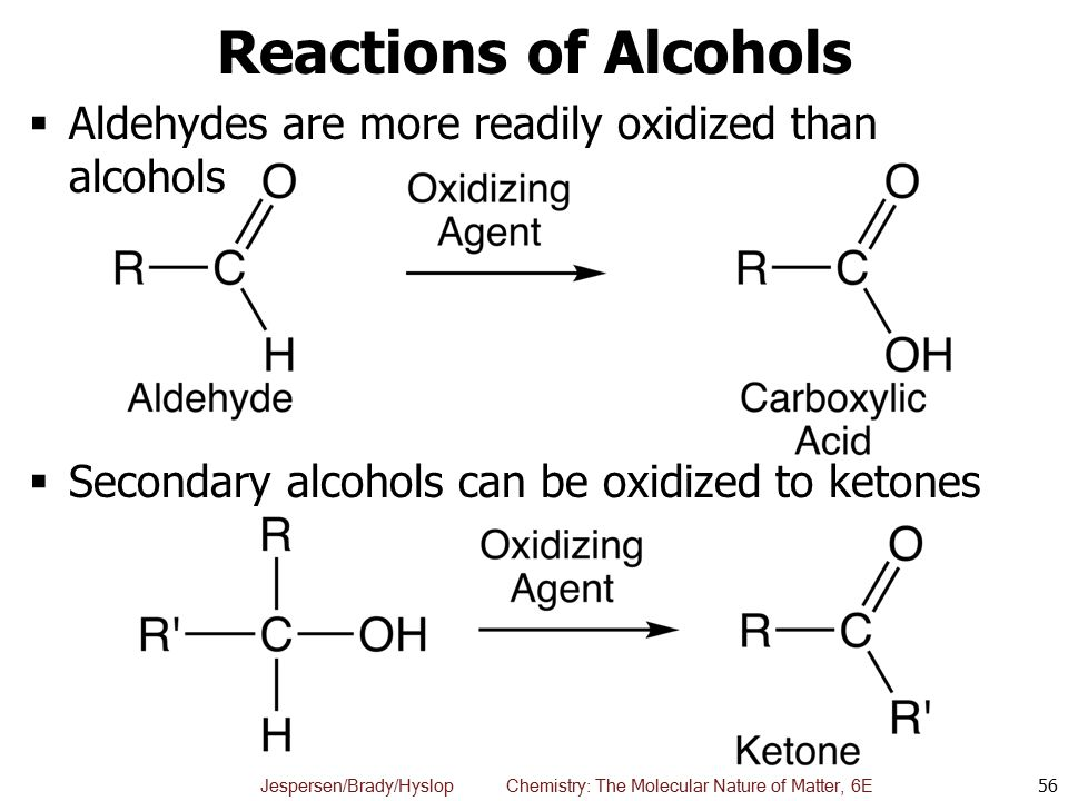 Reactions of Alcohols Aldehydes are more readily oxidized than alcohols.