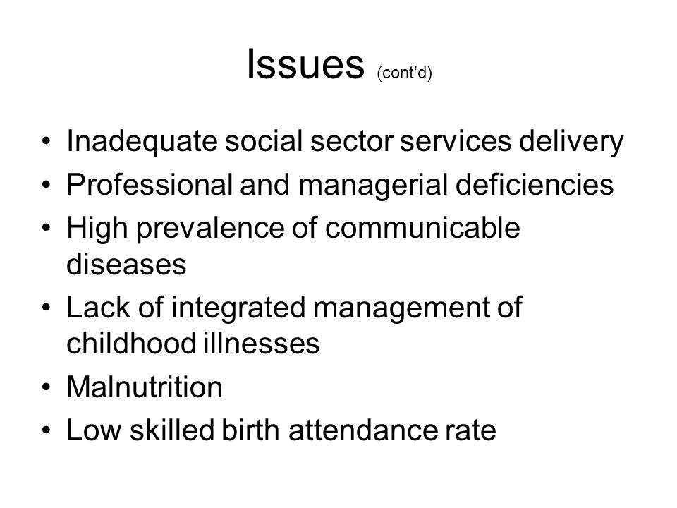 Issues (cont'd) Inadequate social sector services delivery