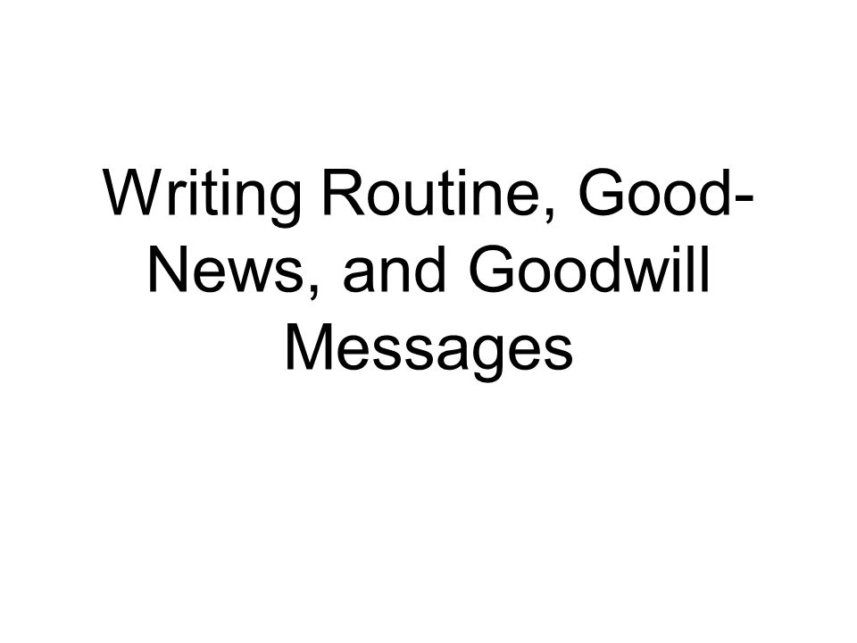 routine and goodwill emails Writing routine letters, memos and emails and routine adjustment letter   messages of figure 8-6 an appropriate goodwill message blue.