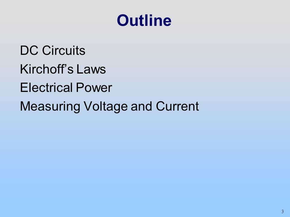 Outline DC Circuits Kirchoff's Laws Electrical Power