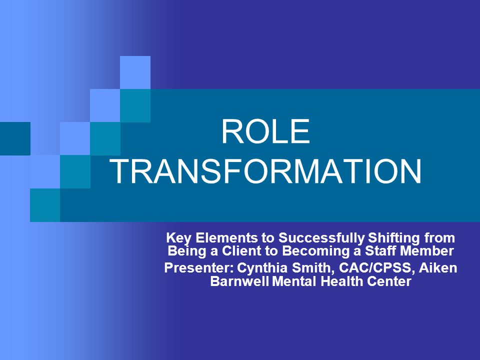 ROLE TRANSFORMATION Key Elements to Successfully Shifting from Being a Client to Becoming a Staff Member.
